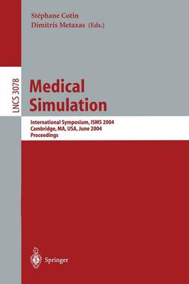 Medical Simulation: International Symposium, ISMS 2004, Cambridge, MA, USA, June 17-18, 2004, Proceedings - Lecture Notes in Computer Science 3078 (Paperback)