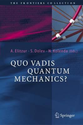 Quo Vadis Quantum Mechanics? - The Frontiers Collection (Hardback)