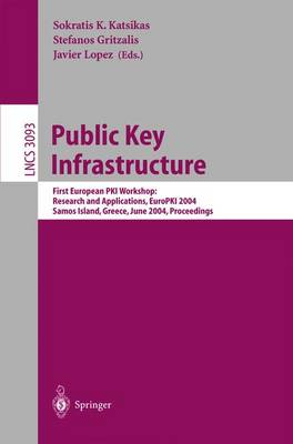 Public Key Infrastructure: First European PKIWorkshop: Research and Applications, EuroPKI 2004, Samos Island, Greece, June 25-26, 2004, Proceedings - Lecture Notes in Computer Science 3093 (Paperback)