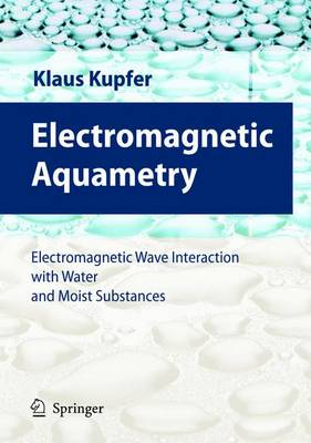 Electromagnetic Aquametry: Electromagnetic Wave Interaction with Water and Moist Substances (Hardback)