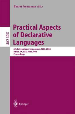 Practical Aspects of Declarative Languages: 6th International Symposium, PADL 2004, Dallas, TX, USA, June 18-19, 2004, Proceedings - Lecture Notes in Computer Science 3057 (Paperback)