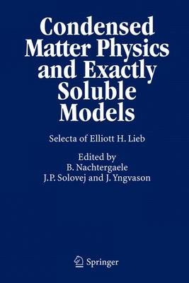 Condensed Matter Physics and Exactly Soluble Models: Selecta of Elliott H. Lieb (Hardback)