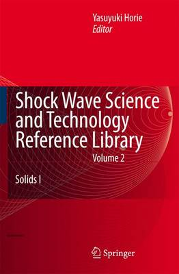 Shock Wave Science and Technology Reference Library, Vol. 2: Solids I - Shock Wave Science and Technology Reference Library 2 (Hardback)