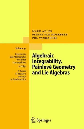 Algebraic Integrability, Painleve Geometry and Lie Algebras - Ergebnisse der Mathematik und ihrer Grenzgebiete. 3. Folge / A Series of Modern Surveys in Mathematics 47 (Hardback)