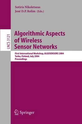 Algorithmic Aspects of Wireless Sensor Networks: First International Workshop, ALGOSENSORS 2004, Turku, Finland, July 16, 2004, Proceedings - Lecture Notes in Computer Science 3121 (Paperback)