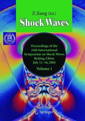 Shock Waves: v. 1 & v.2: Proceedings of the 24th International Symposium on Shock Waves, Beijing, China, July 11-16 2004 (Hardback)