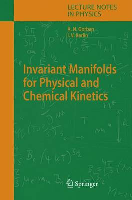 Invariant Manifolds for Physical and Chemical Kinetics - Lecture Notes in Physics 660 (Hardback)