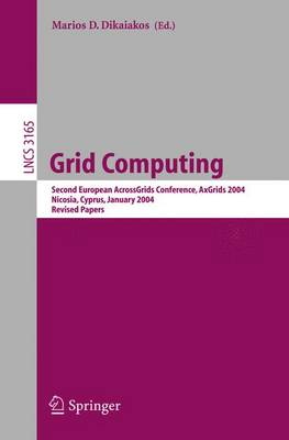 Grid Computing: Second European AcrossGrids Conference, AxGrids 2004, Nicosia, Cyprus, January 28-30, 2004. Revised Papers - Lecture Notes in Computer Science 3165 (Paperback)