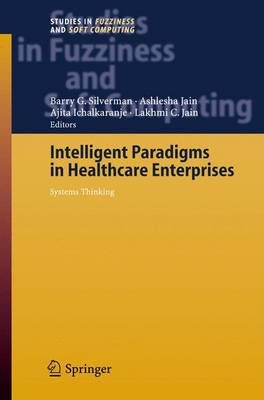 Intelligent Paradigms for Healthcare Enterprises: Systems Thinking - Studies in Fuzziness and Soft Computing 184 (Hardback)