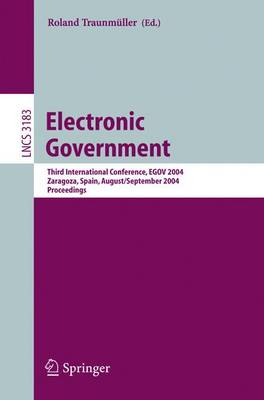 Electronic Government: Third International Conference, EGOV 2004, Zaragoza, Spain, August 30-September 3, 2004, Proceedings - Lecture Notes in Computer Science 3183 (Paperback)