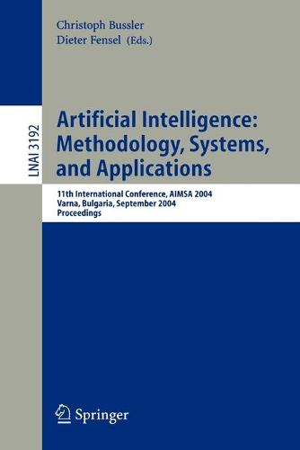 Artificial Intelligence: Methodology, Systems, and Applications: 11th International Conference, AIMSA 2004, Varna, Bulgaria, September 2-4, 2004, Proceedings - Lecture Notes in Artificial Intelligence 3192 (Paperback)
