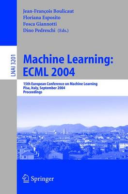 Machine Learning: ECML 2004: 15th European Conference on Machine Learning, Pisa, Italy, September 20-24, 2004, Proceedings - Lecture Notes in Computer Science 3201 (Paperback)