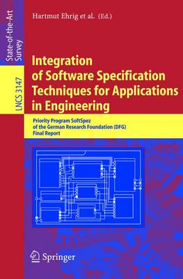 Integration of Software Specification Techniques for Applications in Engineering: Priority Program SoftSpez of the German Research Foundation (DFG) Final Report - Lecture Notes in Computer Science 3147 (Paperback)