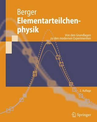 Elementarteilchenphysik: Von Den Grundlagen Zu Den Modernen Experimenten (Paperback)