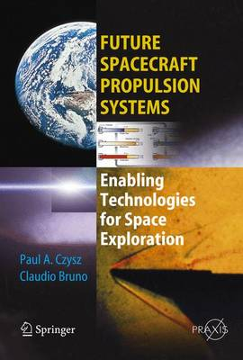 Future Spacecraft Propulsion Systems: Enabling Technologies for Space Exploration - Springer Praxis Books / Astronautical Engineering (Hardback)