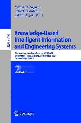 Knowledge-Based Intelligent Information and Engineering Systems: 8th International Conference, KES 2004, Wellington, New Zealand, September 20-25, 2004, Proceedings, Part II - Lecture Notes in Computer Science 3214 (Paperback)