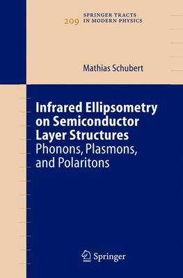 Infrared Ellipsometry on Semiconductor Layer Structures: Phonons, Plasmons, and Polaritons - Springer Tracts in Modern Physics 209 (Hardback)