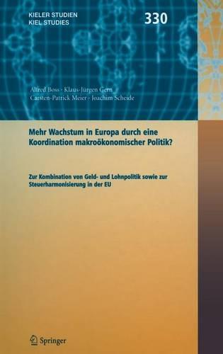 Mehr Wachstum in Europa Durch Eine Koordination Wirtschaftspolitik ?: Zur Kombination Von Geld- Und Lohnpolitik Sowie Zur Steuerharmonisierung in Der EU - Kieler Studien - Kiel Studies Bd. 330 (Book)