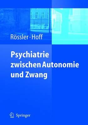 Psychiatrie Zwischen Autonomie Und Zwang (Paperback)
