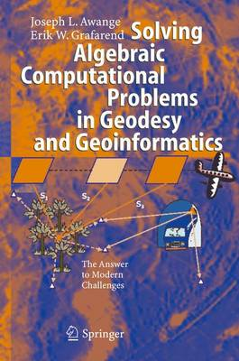 Solving Algebraic Computational Problems in Geodesy and Geoinformatics: The Answer to Modern Challenges (Hardback)
