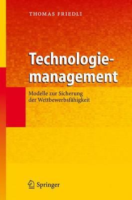 Technologiemanagement: Modelle Zur Sicherung Der Wettbewerbsfahigkeit (Hardback)