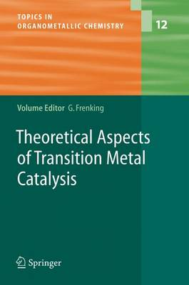 Theoretical Aspects of Transition Metal Catalysis - Topics in Organometallic Chemistry 12 (Hardback)
