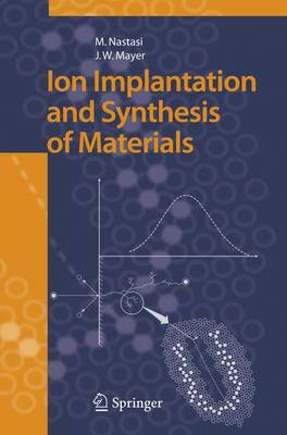 Ion Implantation and Synthesis of Materials (Hardback)