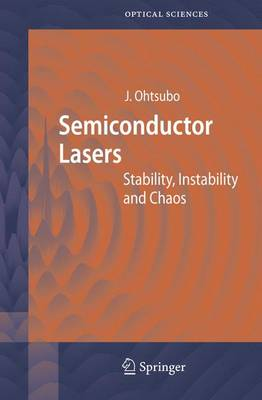 Semiconductor Lasers: Stability, Instability and Chaos - Springer Series in Optical Sciences v.111 (Hardback)