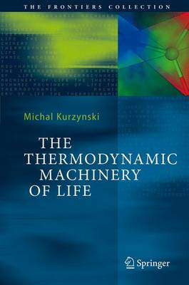 The Thermodynamic Machinery of Life - The Frontiers Collection (Hardback)