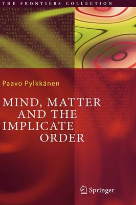 Mind, Matter and the Implicate Order - The Frontiers Collection (Hardback)