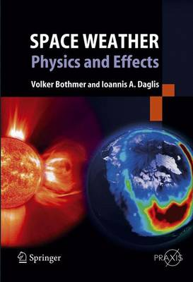 Space Weather: Physics and Effects - Environmental Sciences (Hardback)