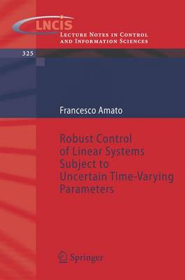 Robust Control of Linear Systems Subject to Uncertain Time-Varying Parameters - Lecture Notes in Control and Information Sciences 325 (Paperback)