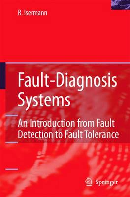 Fault-Diagnosis Systems: An Introduction from Fault Detection to Fault Tolerance (Paperback)