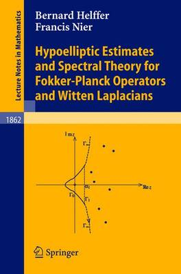 Hypoelliptic Estimates and Spectral Theory for Fokker-Planck Operators and Witten Laplacians - Lecture Notes in Mathematics 1862 (Paperback)