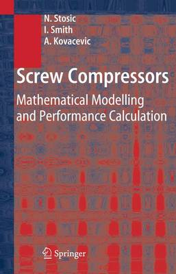 Screw Compressors: Mathematical Modelling and Performance Calculation (Hardback)