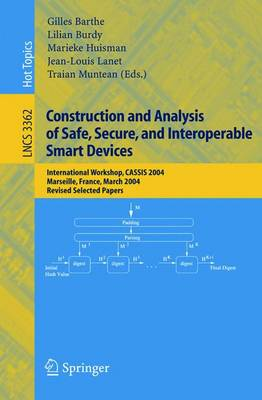 Construction and Analysis of Safe, Secure, and Interoperable Smart Devices: International Workshop, CASSIS 2004, Marseille, France, March 10-14, 2004, Revised Selected Papers - Lecture Notes in Computer Science 3362 (Paperback)