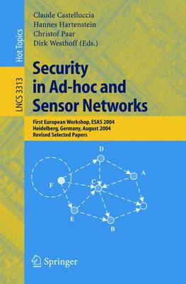 Security in Ad-hoc and Sensor Networks: First European Workshop, ESAS 2004, Heidelberg, Germany, August 6, 2004, Revised Selected Papers - Lecture Notes in Computer Science 3313 (Paperback)