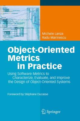 Object-Oriented Metrics in Practice: Using Software Metrics to Characterize, Evaluate, and Improve the Design of Object-Oriented Systems (Hardback)