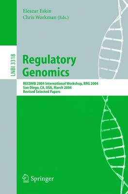 Regulatory Genomics: RECOMB 2004 International Workshop, RRG 2004, San Diego, CA, USA, March 26-27, 2004, Revised Selected Papers - Lecture Notes in Computer Science 3318 (Paperback)