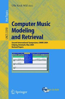 Computer Music Modeling and Retrieval: Second International Symposium, CMMR 2004, Esbjerg, Denmark, May 26-29, 2004, Revised Papers - Information Systems and Applications, incl. Internet/Web, and HCI 3310