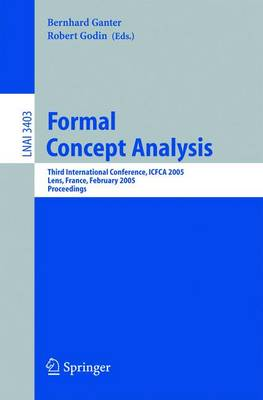 Formal Concept Analysis: Third International Conference, ICFCA 2005, Lens, France, February 14-18, 2005, Proceedings - Lecture Notes in Computer Science 3403 (Paperback)