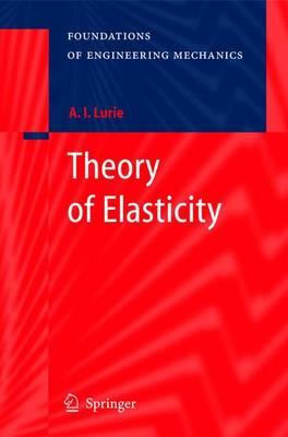 Theory of Elasticity - Foundations of Engineering Mechanics (Hardback)