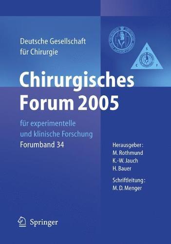 Chirurgisches Forum 2005 Fur Experimentelle Und Klinische Forschung: 122. Kongress Der Deutschen Gesellschaft Fur Chirurgie Munchen, 05. - 08.04.2005 (Paperback)