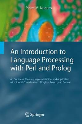 An Introduction to Language Processing with Perl and Prolog: An Outline of Theories, Implementation, and Application with Special Consideration of English, French, and German - Cognitive Technologies (Hardback)