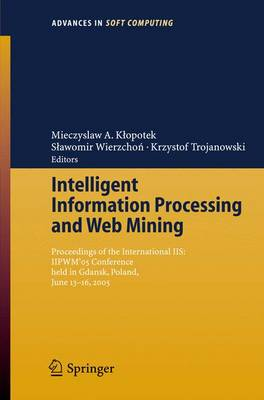 Intelligent Information Processing and Web Mining: Proceedings of the International IIS: IIPWM05 Conference held in Gdansk, Poland, June 13-16, 2005 - Advances in Intelligent and Soft Computing 31 (Paperback)