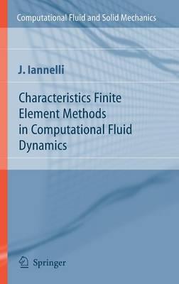 Characteristics Finite Element Methods in Computational Fluid Dynamics - Computational Fluid and Solid Mechanics (Hardback)