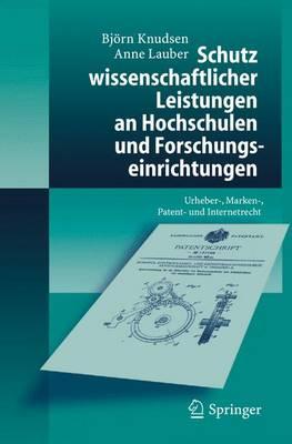 Schutz Wissenschaftlicher Leistungen an Hochschulen Und Forschungseinrichtungen: Urheber-, Marken-, Patent- Und Internetrecht (Paperback)