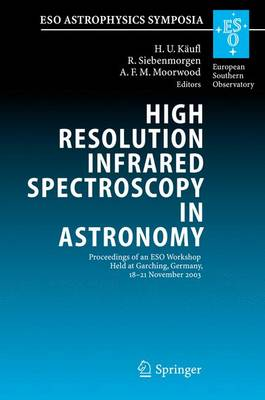 High Resolution Infrared Spectroscopy in Astronomy: Proceedings of an ESO Workshop Held at Garching, Germany, 18-21 November 2003 - ESO Astrophysics Symposia (Hardback)