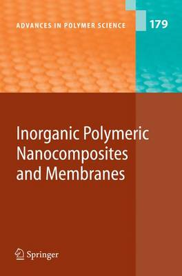 Inorganic Polymeric Nanocomposites and Membranes - Advances in Polymer Science 179 (Hardback)