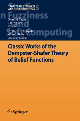 Classic Works of the Dempster-Shafer Theory of Belief Functions - Studies in Fuzziness and Soft Computing 219 (Hardback)